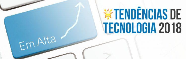 10 Tendências de Tecnologia para 2018