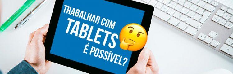 Veja como trabalhar com Tablets na empresa