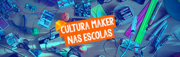 Cultura Maker nas Escolas