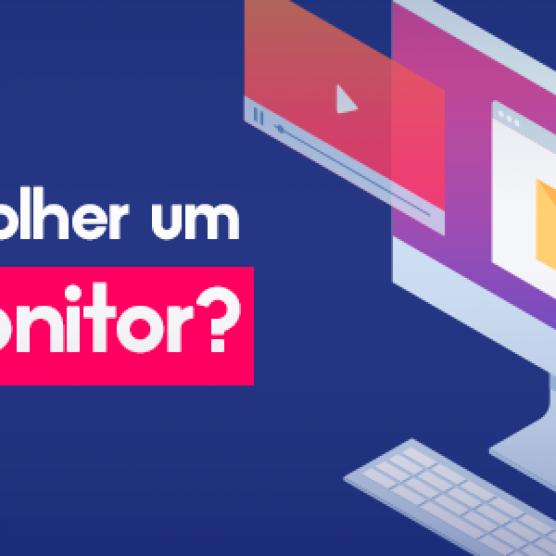 Como escolher um bom monitor?