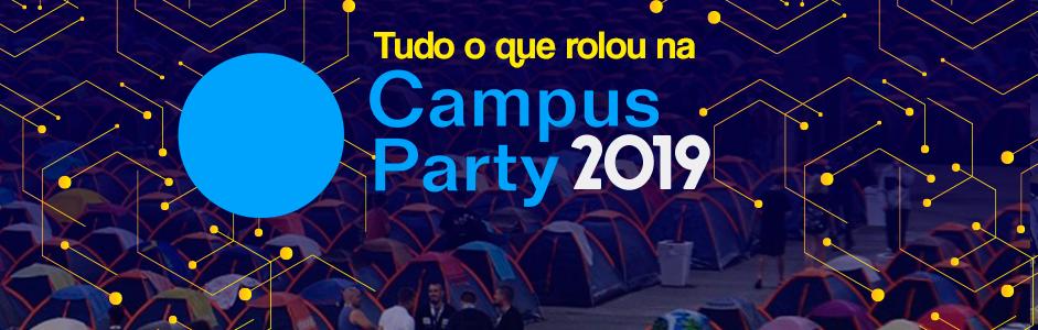 Tudo o que rolou na Campus Party 2019