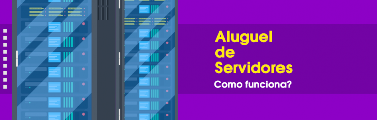 Aluguel de servidores: como funciona?